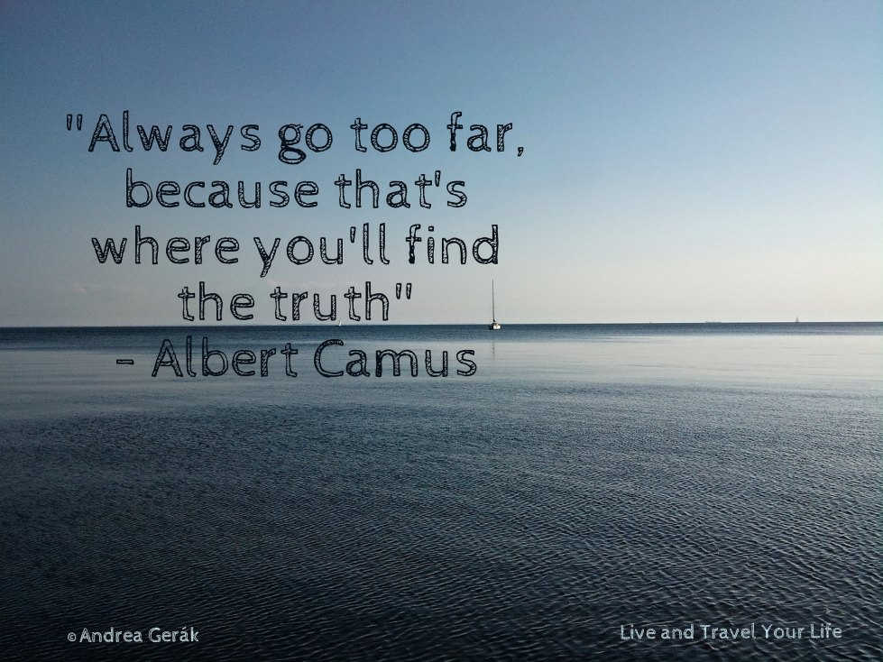 Always go too far... Albert Camus quote. Photo: Andrea Gerak